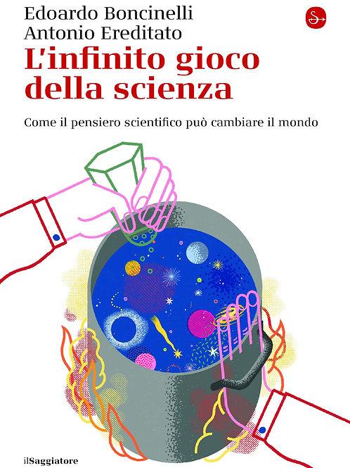 Infinito gioco della scienza di Edoardo Boncinelli e Ereditato Antonio