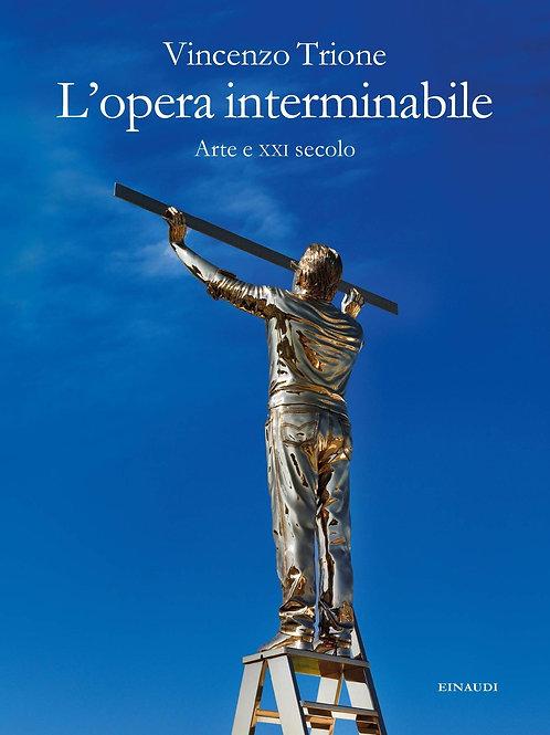 L'opera interminabile. Arte e xxi secolo di Trione Vincenzo