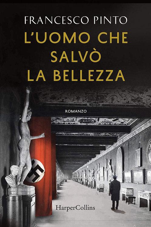 L'uomo che salvò la bellezza di Francesco Pinto - HarperCollins Italia