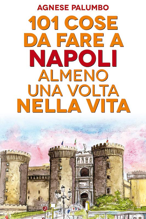 101 cose da fare a Napoli almeno una volta nella vita di Agnese Palumbo