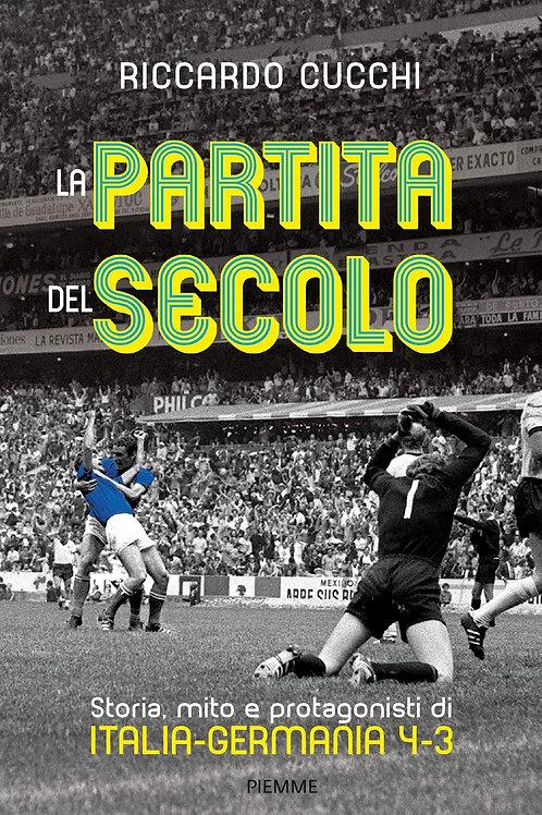 La partita del secolo. Storia, mito e protagonisti di Italia-Germania 4-3
