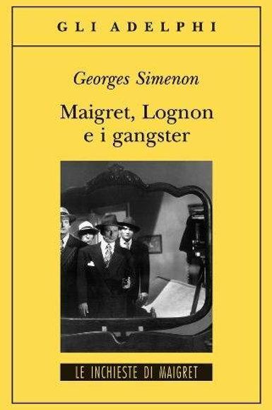 Maigret, Lognon e i gangster di Georges Simenon