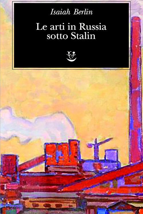 Le arti in Russia sotto Stalin di Isaiah Berlin