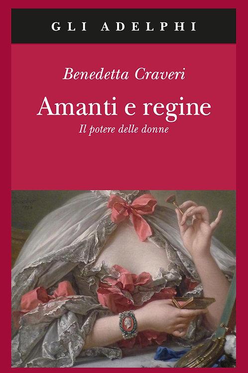 Amanti e regine. Il potere delle donne di Benedetta Craveri