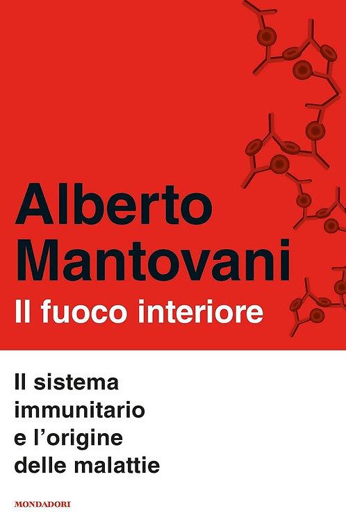 Il fuoco interiore. Il sistema immunitario e l'origine.. di Alberto Mantovani