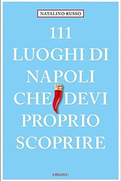 111 luoghi di Napoli che devi proprio scoprire di Natalino Russo