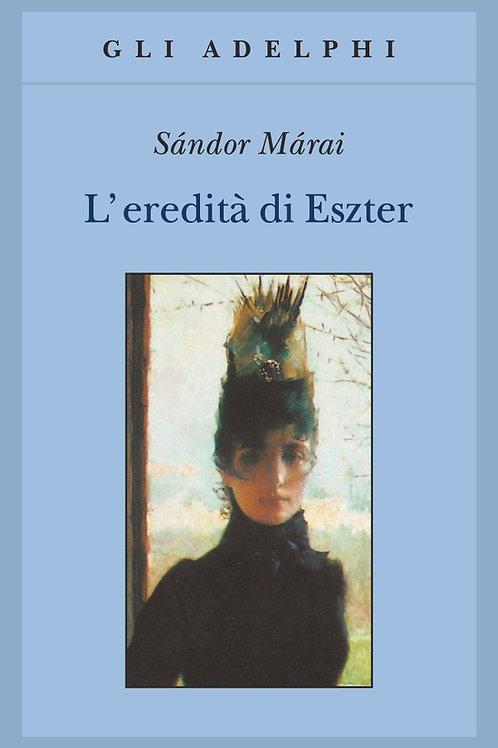 L' eredita' di Eszter di Sandor Marai