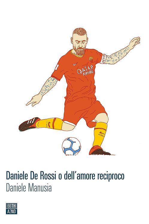Daniele De Rossi o dell'amore reciproco di Daniele Manusia