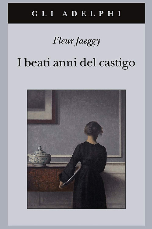 I beati anni del castigo di Fleur Jaeggy