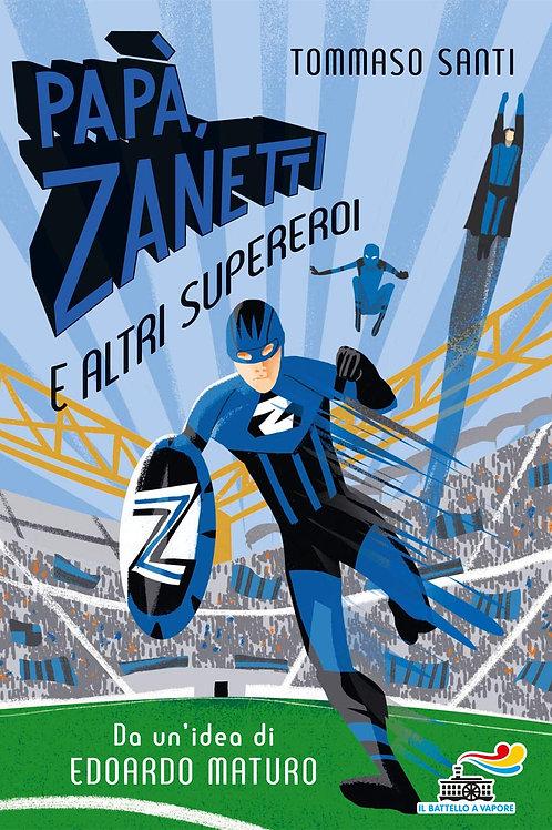 Papa', Zanetti e altri supereroi di Tommaso Santi