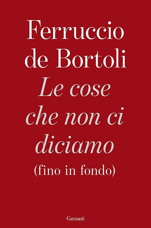 Le cose che non ci diciamo (fino in fondo) di Ferruccio de Bortoli