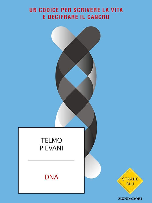 Dna. Un codice per scrivere la vita e decifrare il cancro di Telmo Pievani