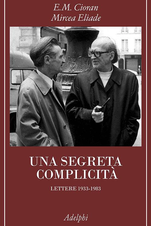 Una segreta complicità. Lettere 1933-1983 di Emil M. Cioran