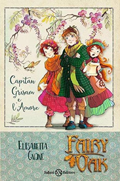 Capitan Grisam e l'amore. Fairy Oak: 4 di Elisabetta Gnone - Salani