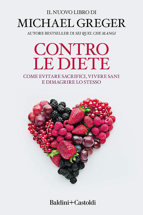 Contro le diete. Come evitare sacrifici, vivere sani e… di Michael Greger