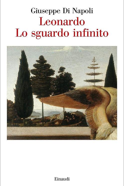 Leonardo. Lo sguardo infinito di Di Napoli Giuseppe