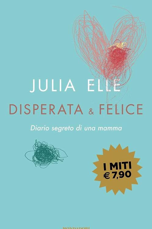Disperata & felice. Diario segreto di una mamma di Elle Julia