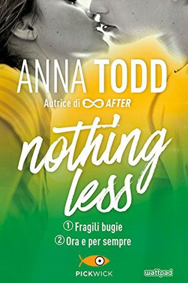 Fragili bugie-Ora e per sempre. Nothing less di Anna Todd - Pickwick