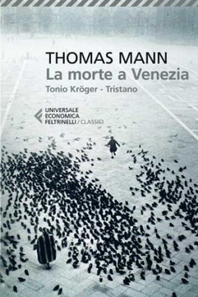 La morte a Venezia-Tonio Kruger-Tristano di Thomas Mann