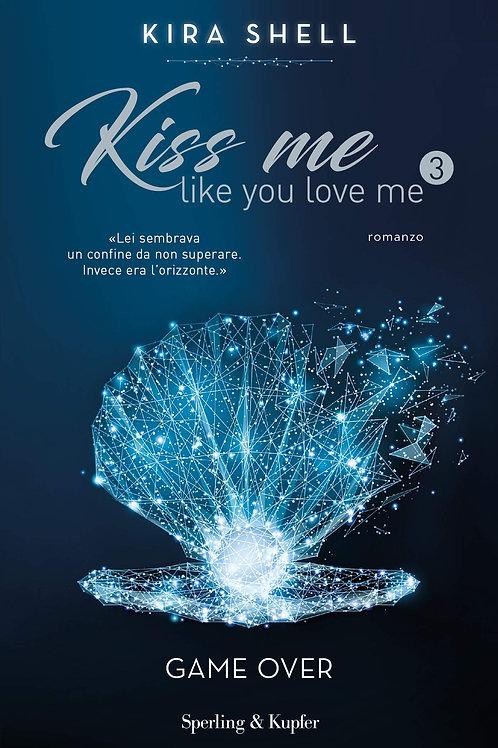 Game over. Kiss me like you love me. Ediz. Italiana. Vol. 3 di Kira Shell