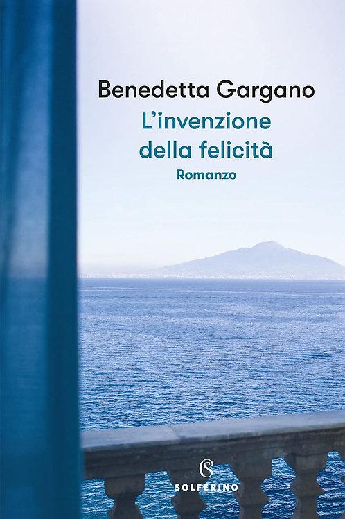 L'invenzione della felicità di Benedetta Gargano