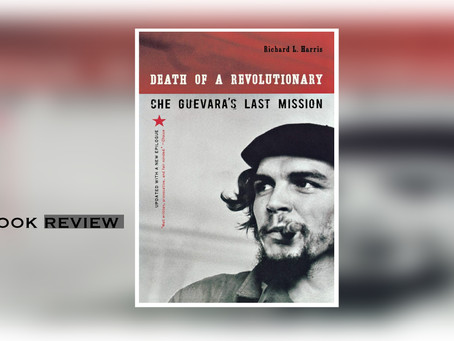 Book Review: DEATH OF A REVOLUTIONARY-CHE GUEVARA'S LAST MISSION (Richard L. Harris) 切·格瓦拉之死