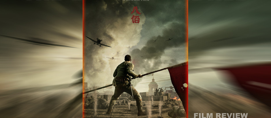 Film Review: The Eight Hundred (China, 2020) 影評 《八佰》- In Defence of Chinese Patriotism