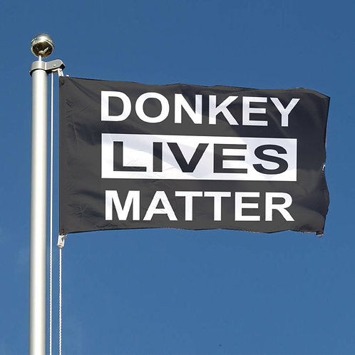 Black Lives Matter Flag, Donkey Lives Matter Flag, All Lives Matter Flag
