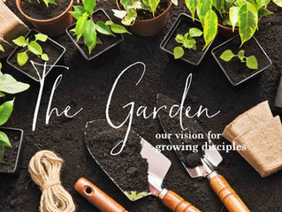 Worship Series: The Garden - Our Vision for Growing Disciples