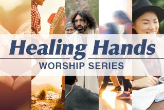 Healing Hands Worship Series