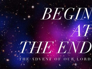 Advent Worship Series: Begin at the End