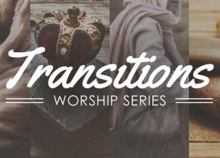 Transitions Worship Series