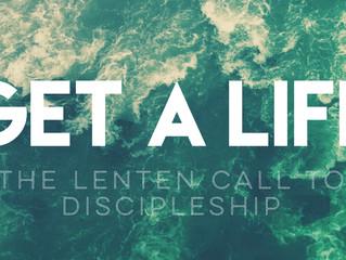 Get a Life: The Lenten Call to Discipleship