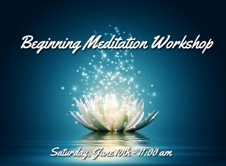 Beginning Meditation Workshop this Saturday, June 10th - 11:00am
