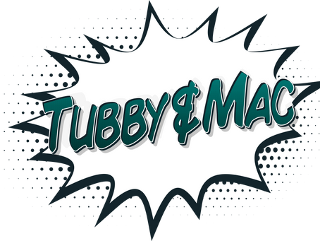 We are officially back...1st November 2019! Tubby & Mac return...