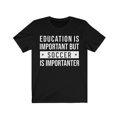 Education is important but Soccer is Importanter |  Cool Soccer Tee - unisex