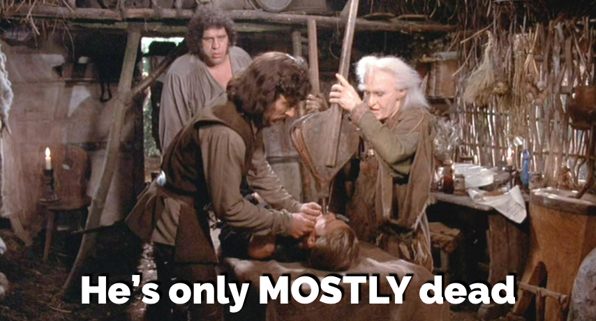 """Mostly dead"" from the Princess Bride"