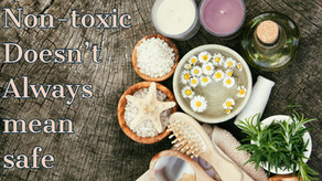 Non-Toxic Doesn't Mean Safe