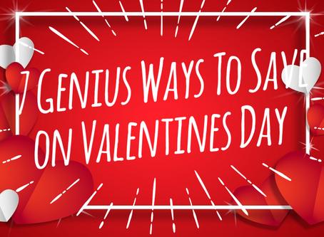 7 Genius Ways To Save on Valentines Day!