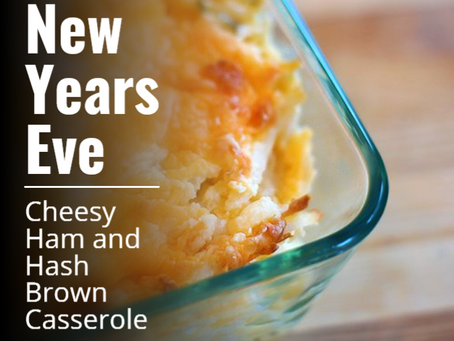 New Years' Eve Cheesy Ham and Hash Brown Casserole.