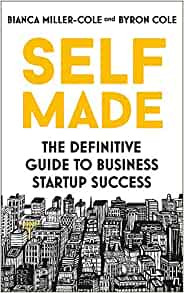 Self Made: The Definitive Guide to Business Startup Success by Bianca Miller-Cole and Byron Cole Book Cover