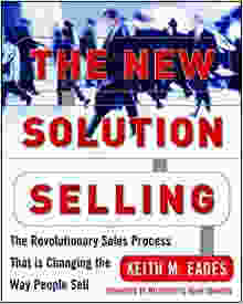The New Solution Selling: The Revolutionary Sales Process That is Changing the Way People Sell by Keith Eades  Book cover