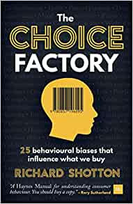 The Choice Factory: 25 Behvavioural Biases That Influence What We Buy by Richard Shotton Book Cover