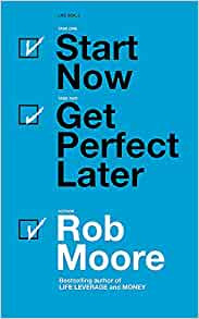 Start now Get Perfect Later by Rob Moore Book Cover