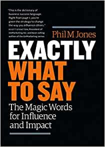 Exactly What to Say: The Magic Words for Influence and Impact by Phil M. Jones Book Cover