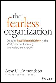 The Fearless Organization: Creating Psychological Safety in the Workplace for Learning, Innovation, and Growth by Amy C. Edmondson Book Cover