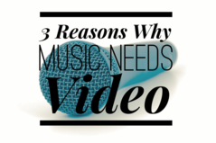 3 Reasons Why Music Needs Video