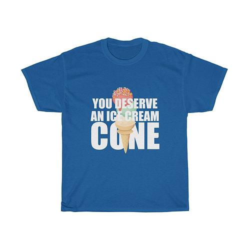 You deserve an ice cream cone Unisex Heavy Cotton Tee