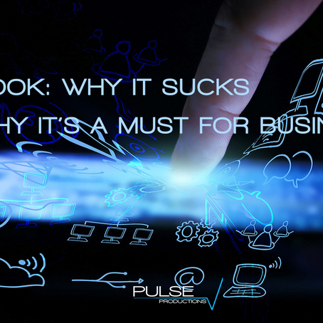 Facebook: Why it Sucks and Why It's a Must For Businesses