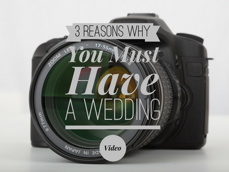 3 Reasons Why You Must Have a Wedding Video